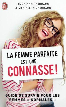 La femme parfaite est une connasse ! - Anne-Sophie Girard,Marie-Aldine Girard
