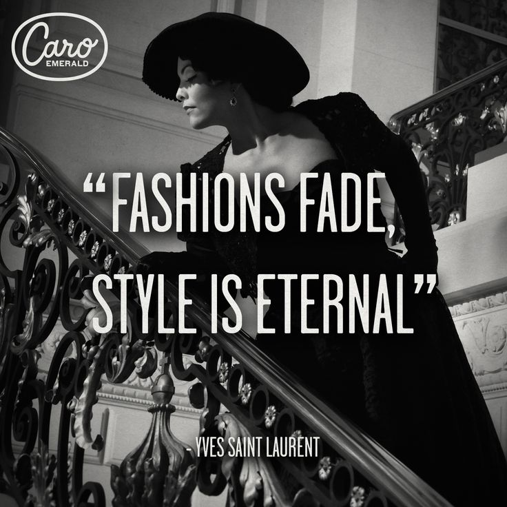 """Fashions fade, style is eternal"" - Yves Saint Laurent"