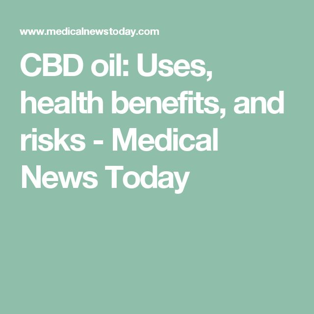 CBD oil: Uses, health benefits, and risks - Medical News Today