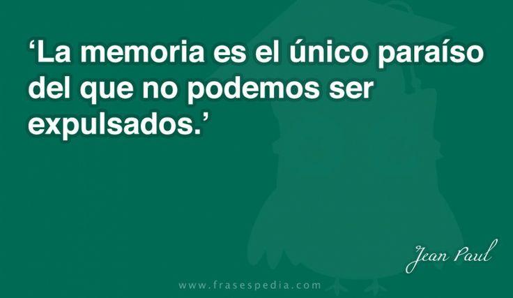 La memoria es el único paraíso del que no podemos ser expulsados.