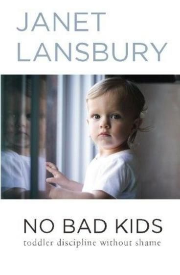 """No Bad Kids: Toddler Discipline Without Shame by Janet Lansbury.  Janet Lansbury is unique among parenting experts. As a RIE teacher and student of pioneering child specialist Magda Gerber, her advice is not based solely on formal studies and the research of others, but also on her twenty years of hands-on experience guiding hundreds of parents and their toddlers. """"No Bad Kids"""" is a collection of Janet's most popular and widely read articles pertaining to common toddler behaviors."""