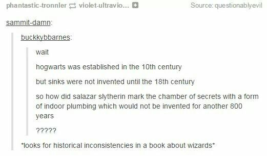 So, there was some pretty cool discussing of headcanons in the post where I found this. The two most popular are these:<br>1) The chamber of secrets wasn't marked with a sink originally. Much later, plumbing was put in. Tom Riddle found the entrance and marked the sink that happened to be at the entrance.<br>2) The Romans had some pretty impressive indoor plumbing. Sinks weren't invented until the 18th century because much of Roman knowledge was lost and had to be rediscovered. The wizard…