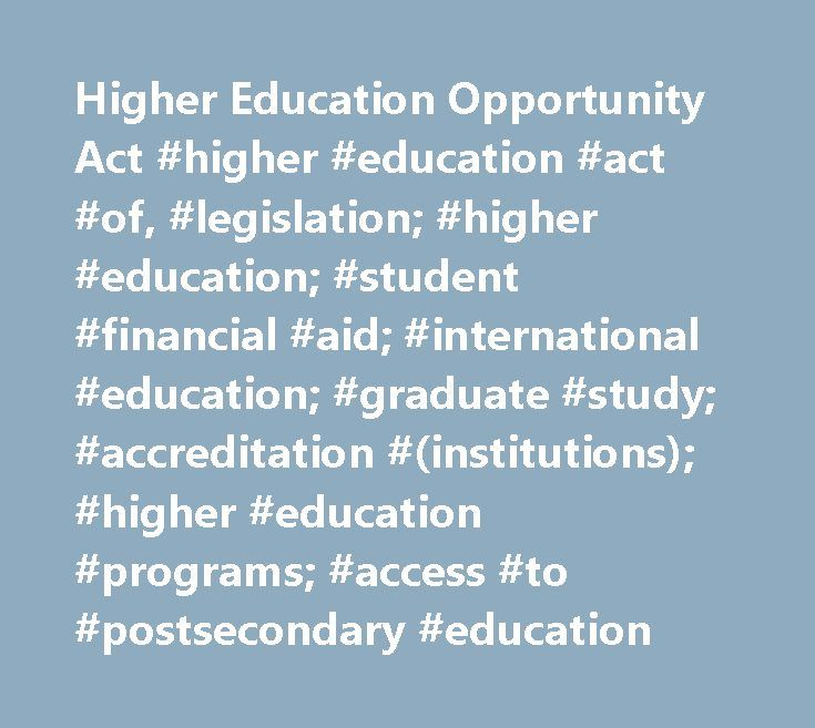 Higher Education Opportunity Act #higher #education #act #of, #legislation; #higher #education; #student #financial #aid; #international #education; #graduate #study; #accreditation #(institutions); #higher #education #programs; #access #to #postsecondary #education http://nevada.remmont.com/higher-education-opportunity-act-higher-education-act-of-legislation-higher-education-student-financial-aid-international-education-graduate-study-accreditation-institutions/  # The Higher Education…