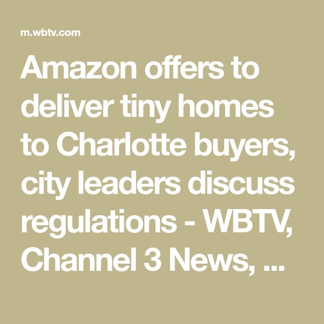 Amazon offers to deliver tiny homes to Charlotte buyers, city leaders discuss regulations - WBTV, Channel 3 News, Weather, Traffic - | WBTV Charlotte