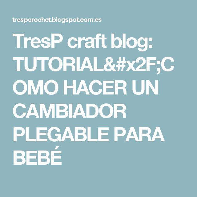 TresP craft blog: TUTORIAL/COMO HACER UN CAMBIADOR PLEGABLE PARA BEBÉ