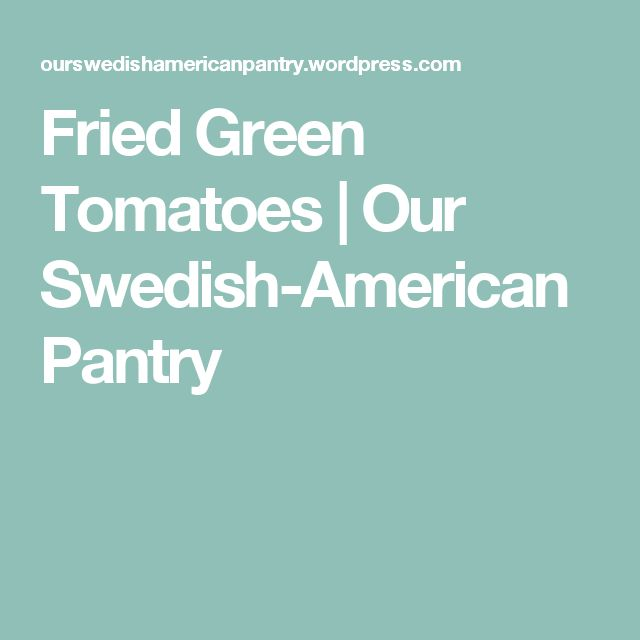 Fried Green Tomatoes  | Our Swedish-American Pantry