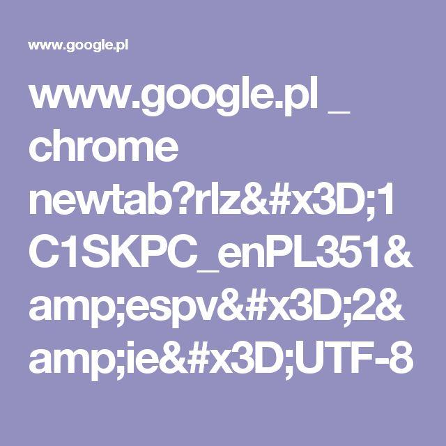 www.google.pl _ chrome newtab?rlz=1C1SKPC_enPL351&espv=2&ie=UTF-8