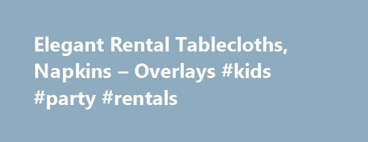 Elegant Rental Tablecloths, Napkins – Overlays #kids #party #rentals http://rental.remmont.com/elegant-rental-tablecloths-napkins-overlays-kids-party-rentals/  #table linen rentals # Table Linens BBJ rents a wide array of elegant table linens that can be worked into any occasion, any event, and any presentation. Our event consultants possess the experience and creativity to help you throw an event your friends will remember for years to come. Rental Products We Offer Table linens...