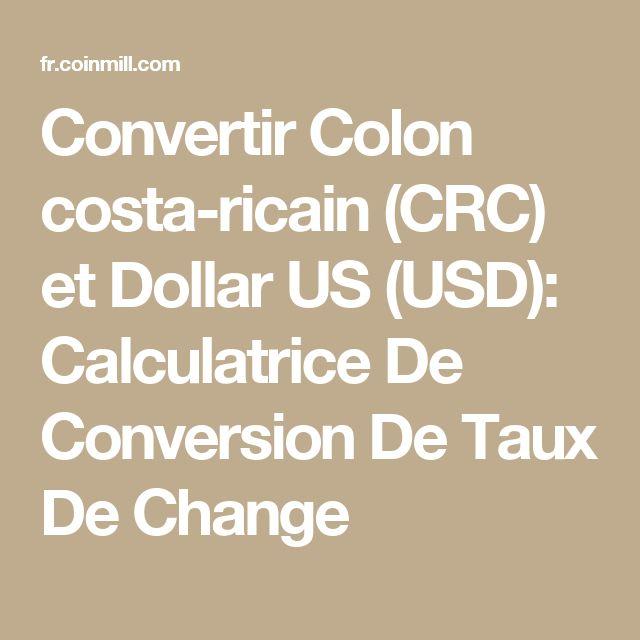 Convertir Colon costa-ricain (CRC) et Dollar US (USD): Calculatrice De Conversion De Taux De Change