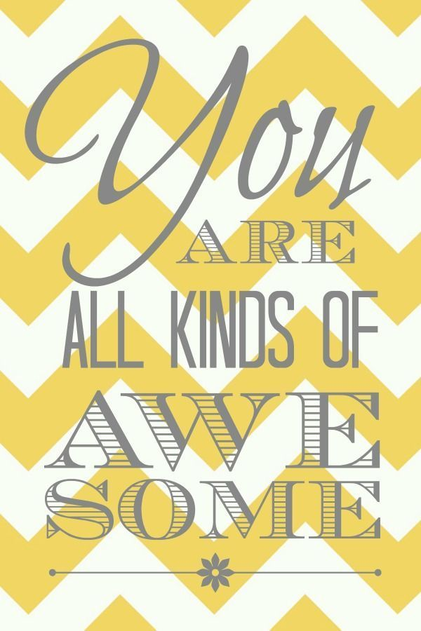 You Are All Kinds of Awesome Printable - Yellow Chevron
