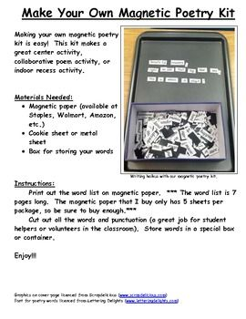 Magnetic Poetry Kit -- you will need magnetic paper and a cookie sheet. Print out the word list, cut out the words, and start to create poetry!