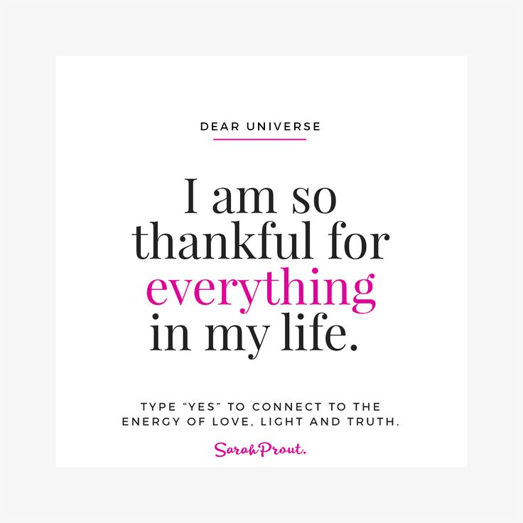 Dear Universe, I am so thankful for everything in my life.