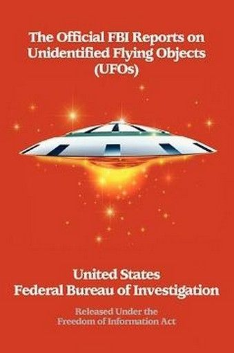 The Official FBI Reports on Unidentified Flying Objects (UFOs) Released Under the Freedom of Information Act, by The Federal Bureau of Investigation, (Paperback)
