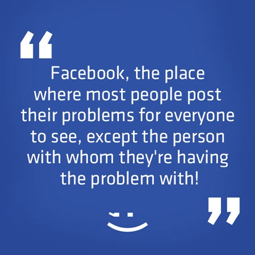 True dat!!!  Time and time again....another reason why I'm not on Facebook!