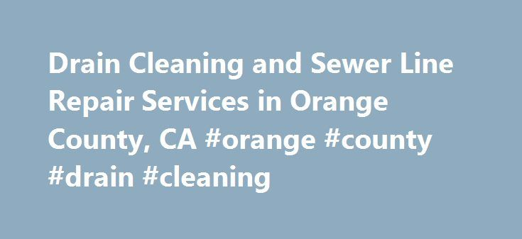 Drain Cleaning and Sewer Line Repair Services in Orange County, CA #orange #county #drain #cleaning http://rwanda.nef2.com/drain-cleaning-and-sewer-line-repair-services-in-orange-county-ca-orange-county-drain-cleaning/  # Drain and Sewer The Orange County Drain Cleaning Service and Sewer Line Repair Experts There are times in this life when you need to call on the experts who can handle the clogged drains in life. That would be Rooter Hero Plumbing, the experts and experienced, licensed…