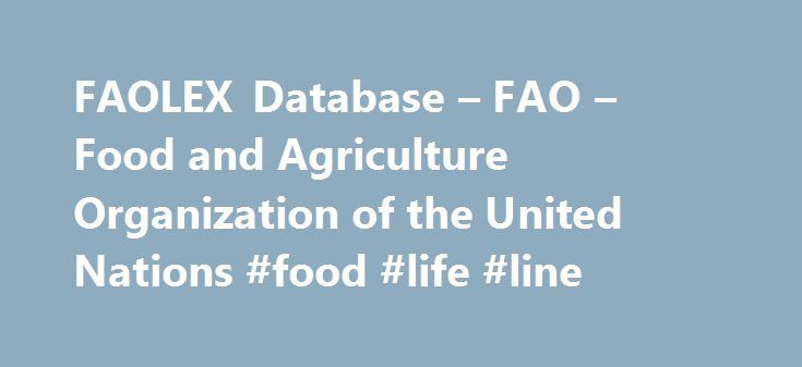 FAOLEX Database – FAO – Food and Agriculture Organization of the United Nations #food #life #line http://anaheim.nef2.com/faolex-database-fao-food-and-agriculture-organization-of-the-united-nations-food-life-line/  # FAO.org Highlights The Constitution of Nepal, entered into force on 20 September 2015, enshrines the Right to Food as a fundamental right for citizens of Nepal. FAO has supported the dialogue on food security, right to food and other related matters in Nepal for years. These…