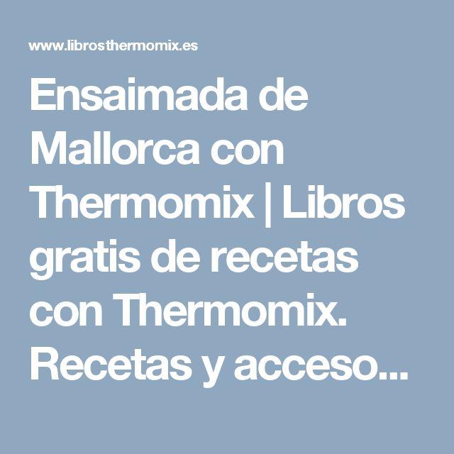 Ensaimada de Mallorca con Thermomix | Libros gratis de recetas con Thermomix. Recetas y accesorios Thermomix