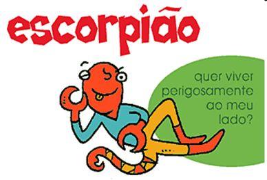 Escorpião (23/10 – 21/11):  1. Frase: 'Sou super LIBERAL… mas onde você foi, MESMO?'