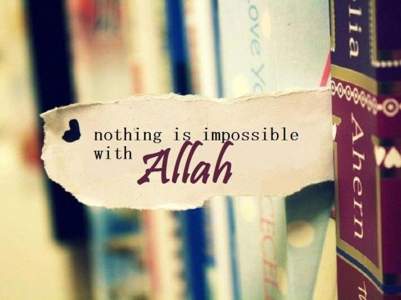 Nothing is impossible with Allah.