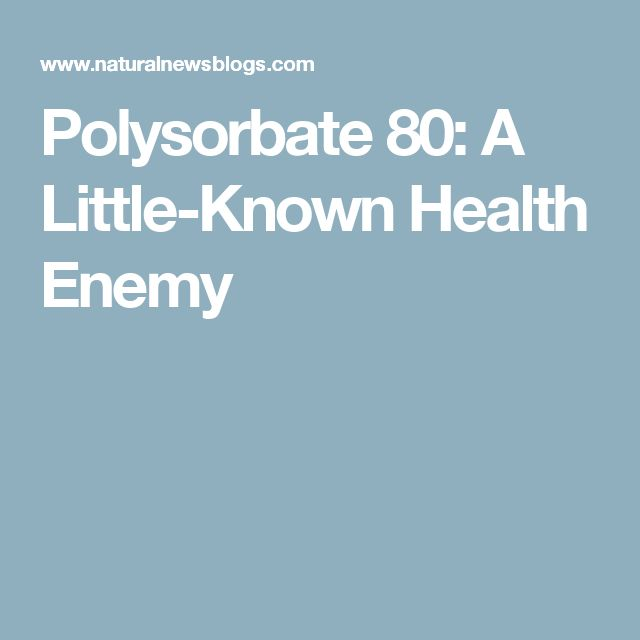 Polysorbate 80: A Little-Known Health Enemy