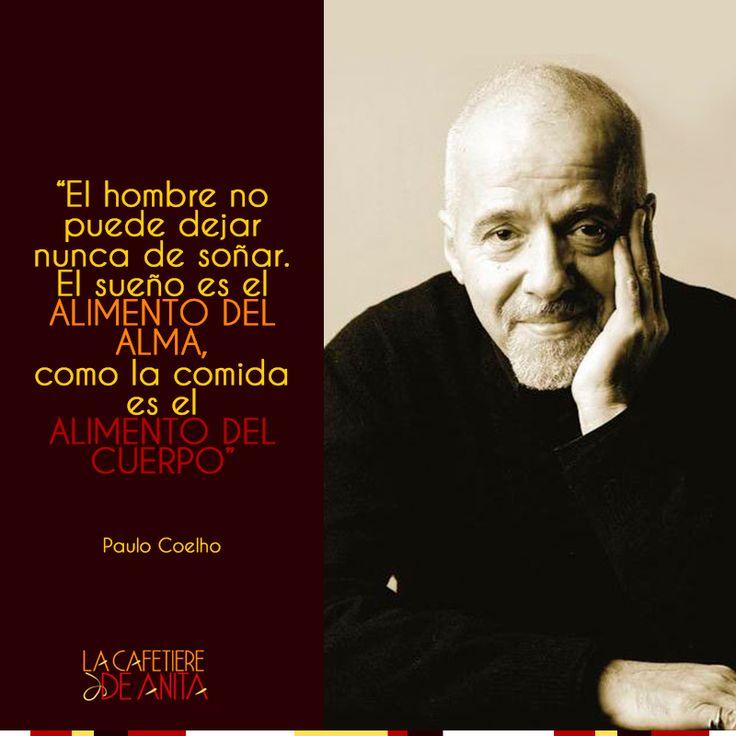 """""""El hombre no puede dejar nunca de soñar. El sueño es el alimento del alma, como la comida es el alimento del cuerpo"""" Paulo Coelho #LaCafetiereDeAnita #Gastronomy"""