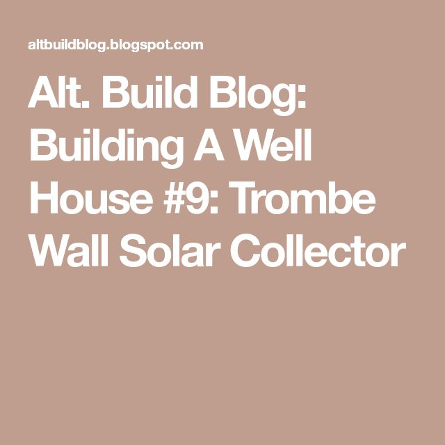 Alt. Build Blog: Building A Well House #9: Trombe Wall Solar Collector