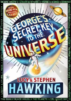 Hawking, Lucy and Stephen. George's Secret Key to the Universe. Simon & Schuster, 2009. 336 p. (978-1416985846) Int. An entertaining science-fiction adventure featuring kids and a supercomputer that serves as a portal for traveling the universe, with substantial science from a world-famous physicist.