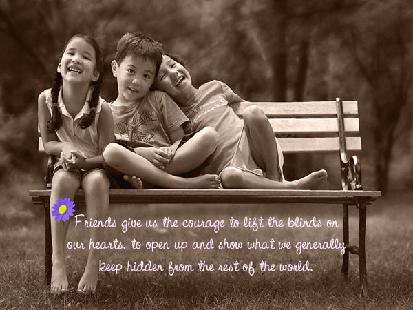 A friend is one who knows you and loves you just the same