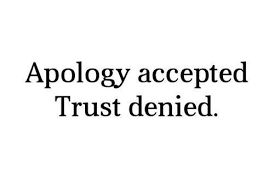 Forgiveness doesn't mean I'm trusting you....Trust has to be earned & that's not going to come easy