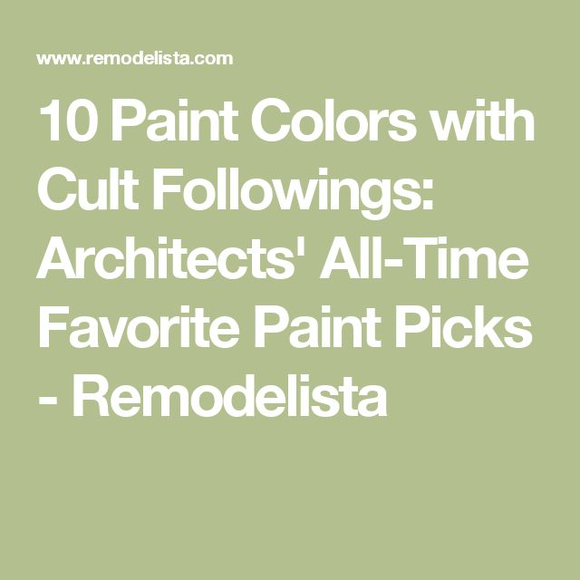 10 Paint Colors with Cult Followings: Architects' All-Time Favorite Paint Picks - Remodelista