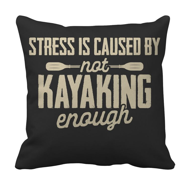 Stress Is Caused By Not Kayaking Enough | Pillow Covers | 8 Colors