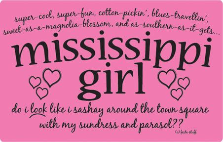 mississippi: Mississippi Girls, Southern Girl, Southern Belle, Mississippi My, Favorite Place, Mississippi Born, Ms Girl, Mississippi Country, Aaasouthern Preppy Things