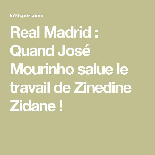 Real Madrid : Quand José Mourinho salue le travail de Zinedine Zidane !