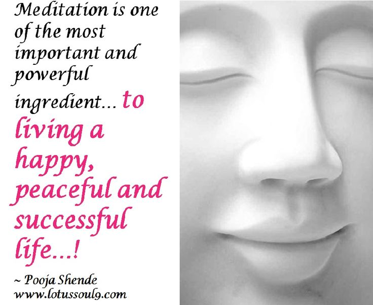 Meditation is one of the most important and powerful ingredient… to living a happy, peaceful and successful life…!