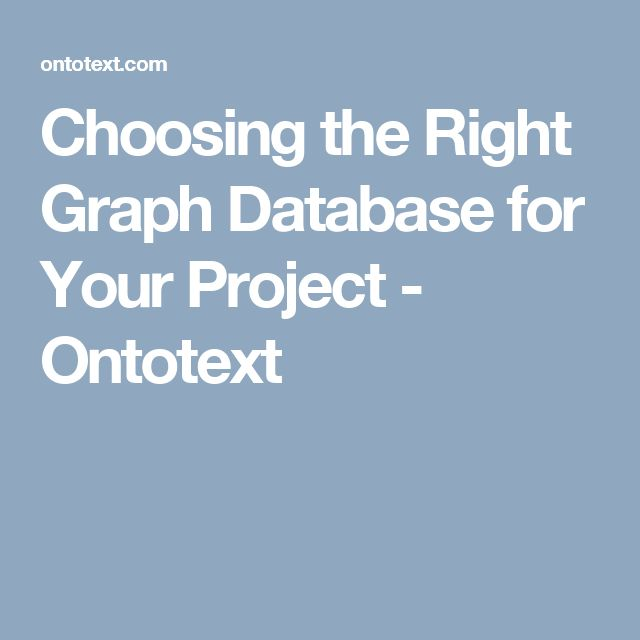 Choosing the Right Graph Database for Your Project - Ontotext