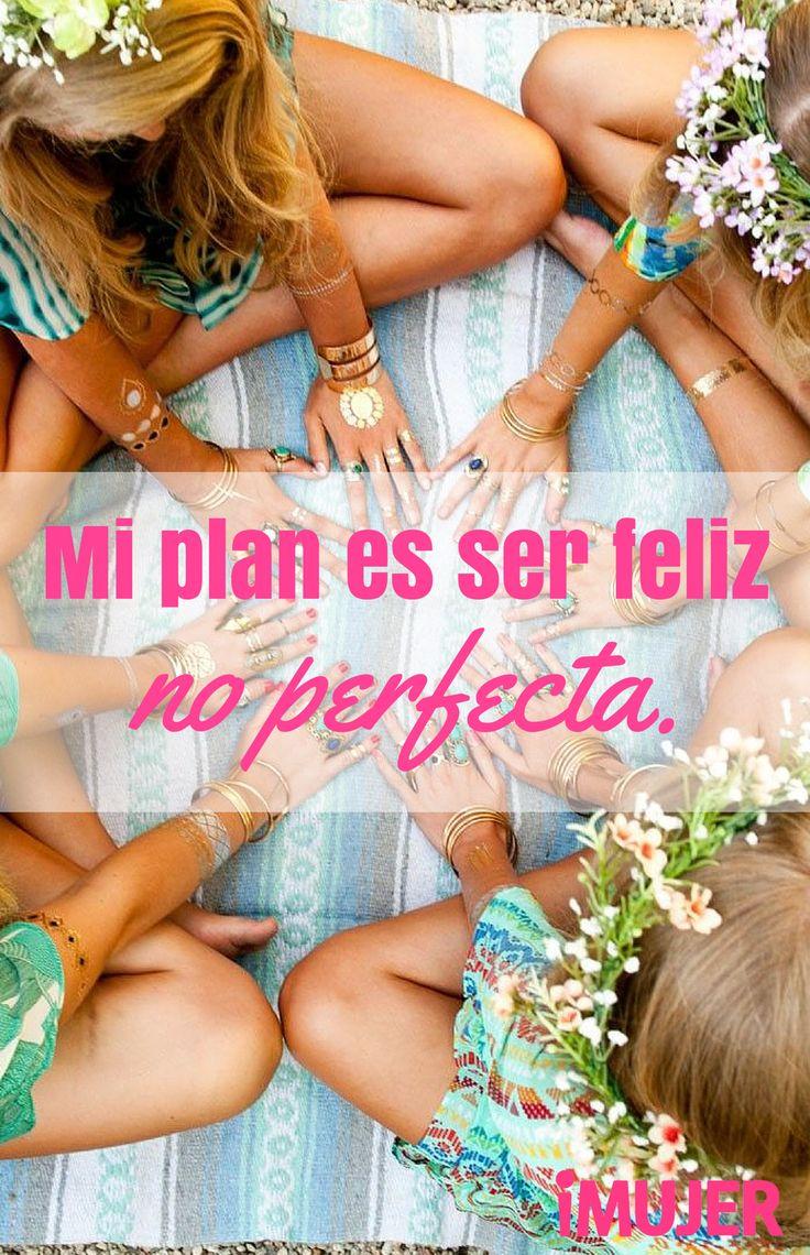 #Frases Mi #plan es ser feliz, no #perfecta.
