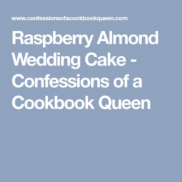 Raspberry Almond Wedding Cake - Confessions of a Cookbook Queen