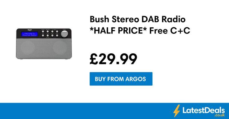 Bush Stereo DAB Radio *HALF PRICE* Free C+C, £29.99 at Argos