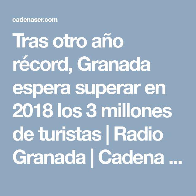Tras otro año récord, Granada espera superar en 2018 los 3 millones de turistas | Radio Granada  | Cadena SER