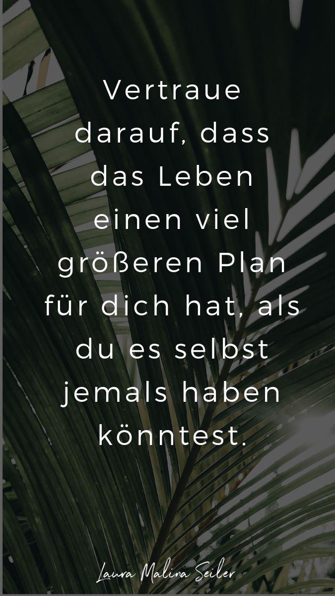 Vertraue darauf, dass das Leben einen viel größeren Plan für dich hat