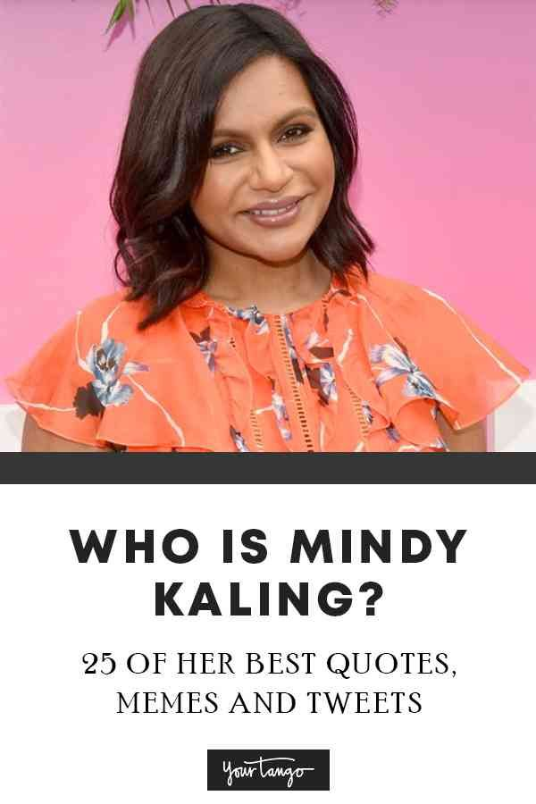 25 Funny Mindy Kaling Quotes About Flaunting Your Stuff Imperfections Owningyour Hot Mess Mindy Kaling Quotes Mindy Kaling Mindy