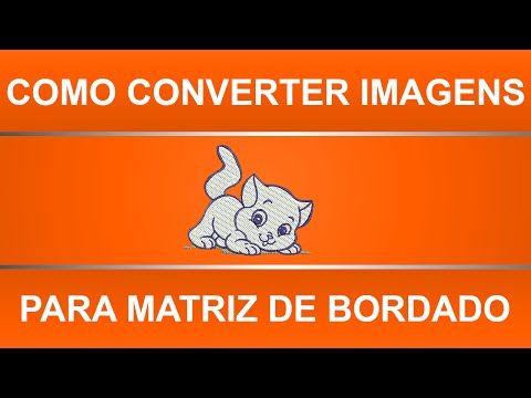 Como converter imagens JPG, GIF, PNG, BMP e etc para matriz de bordados computadorizado - YouTube