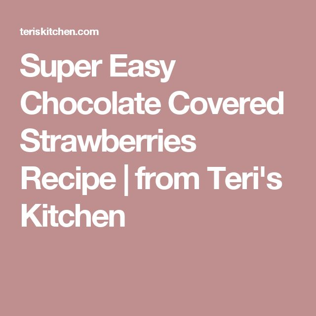 Super Easy Chocolate Covered Strawberries Recipe | from Teri's Kitchen