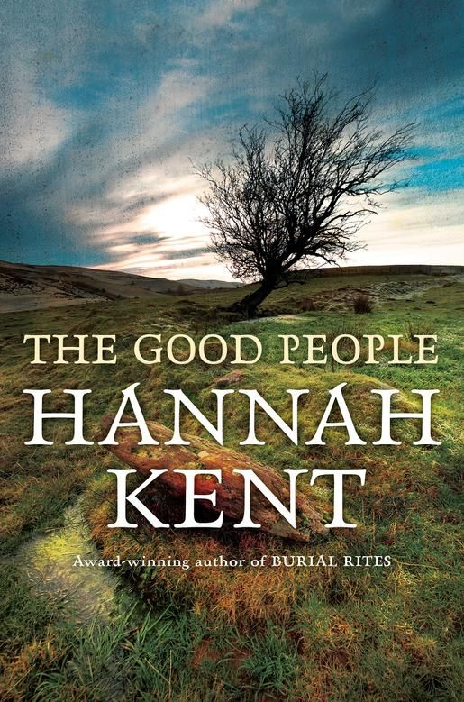 The Good People by Hannah Kent   Angus & Robertson Bookworld   Books - 9781743534908
