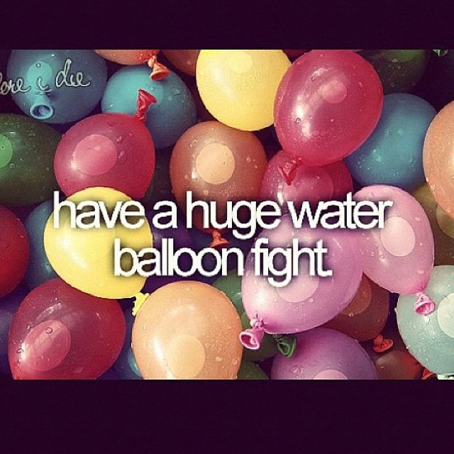 It's a family thing! We used to have huge water balloon fights and squirt gun…                                                                                                                                                     More