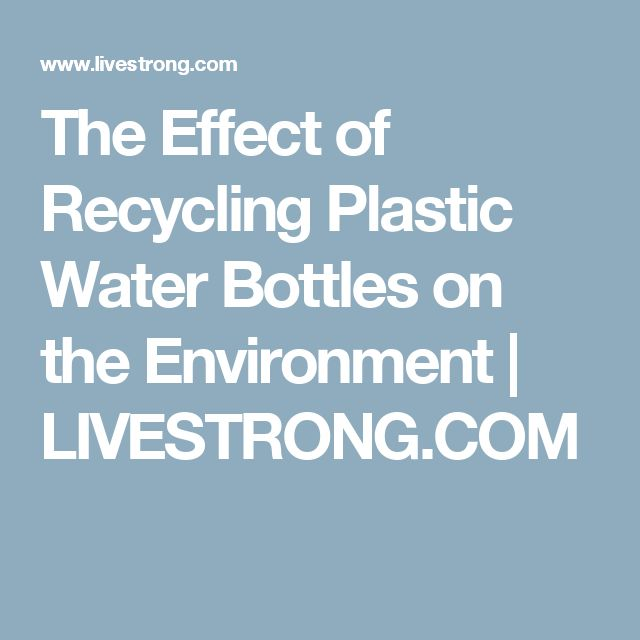 The Effect of Recycling Plastic Water Bottles on the Environment | LIVESTRONG.COM