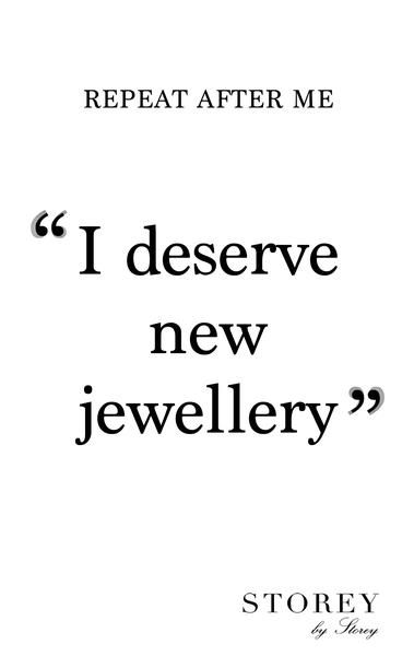Repeat after me: I deserve new jewellery... Fashion quotes and inspiration.