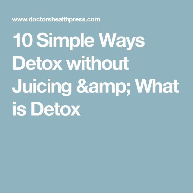 10 Simple Ways Detox without Juicing & What is Detox