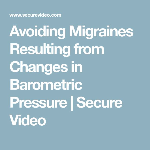 Avoiding Migraines Resulting from Changes in Barometric Pressure | Secure Video #BloodPressureHeadache
