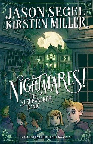 The Sleepwalker Tonic (Nightmares! #2) - Jason Segel, Kirsten Miller, & illust. by Karle Kwasny